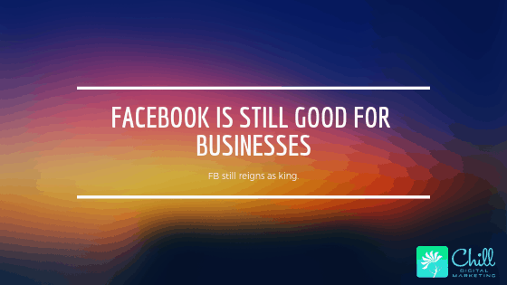 Facebook Is Still Good for Businesses